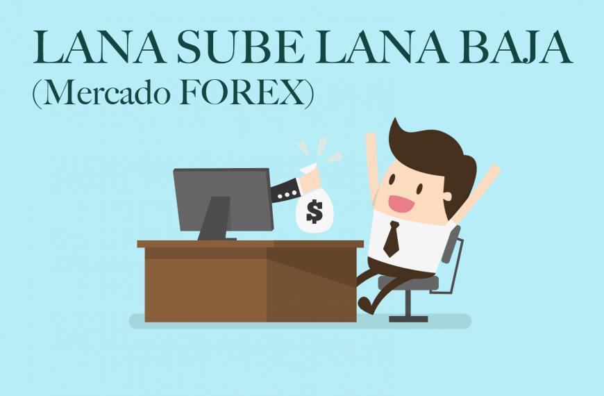 LANA SUBE LANA BAJA (Mercado FOREX)